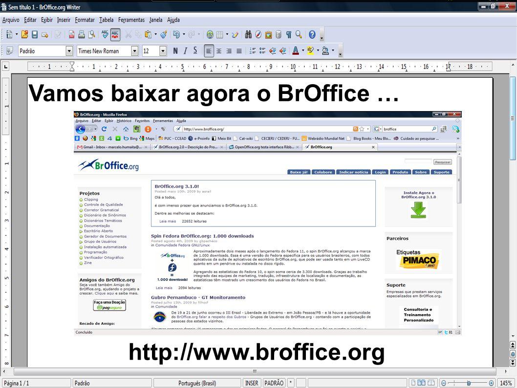 Vamos baixar agora o BrOffice … http://www.broffice.org