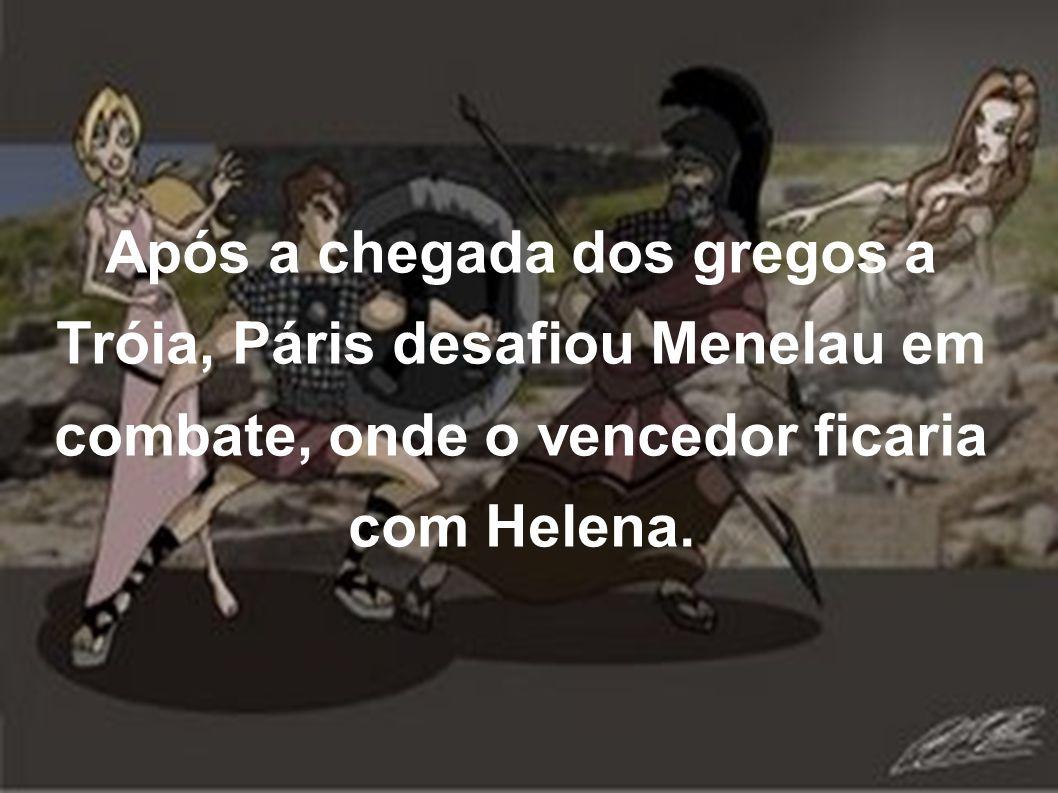 Após a chegada dos gregos a Tróia, Páris desafiou Menelau em combate, onde o vencedor ficaria com Helena.