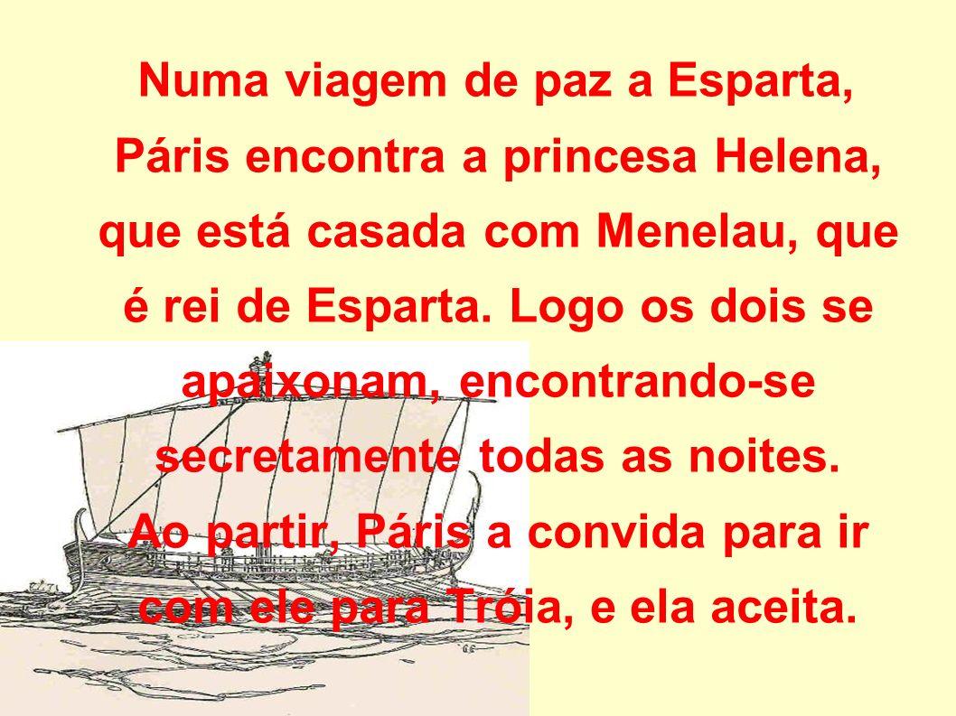 Numa viagem de paz a Esparta, Páris encontra a princesa Helena, que está casada com Menelau, que é rei de Esparta.