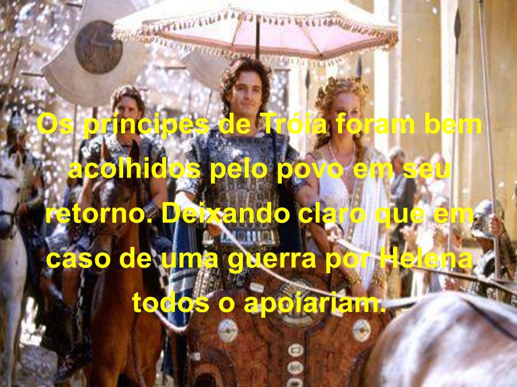 Os príncipes de Tróia foram bem acolhidos pelo povo em seu retorno.