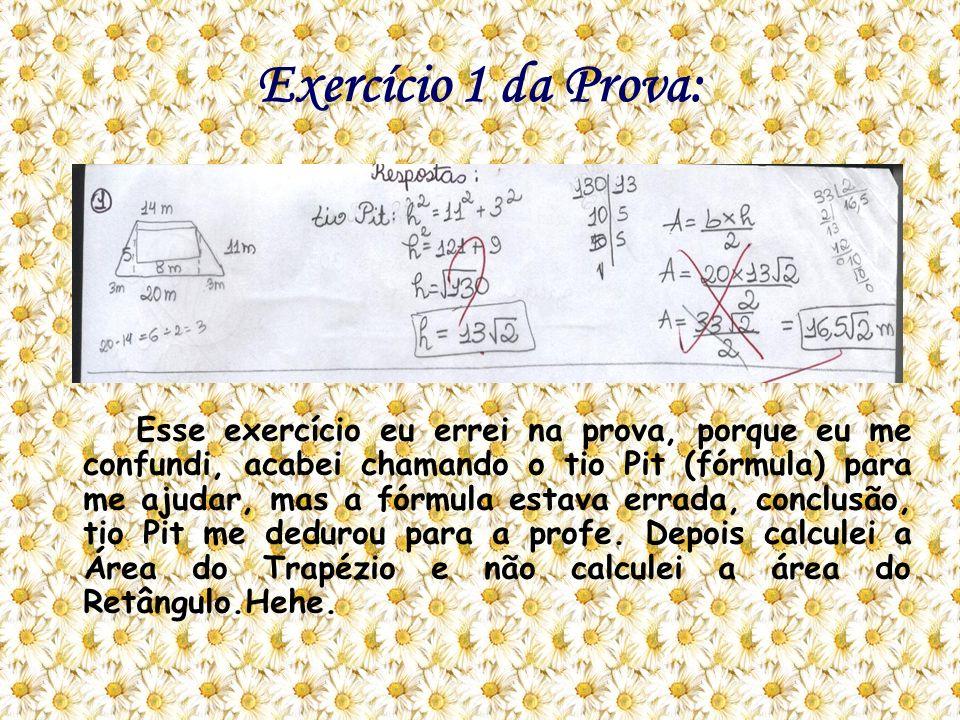 Exercício 1 da Prova: Esse exercício eu errei na prova, porque eu me confundi, acabei chamando o tio Pit (fórmula) para me ajudar, mas a fórmula estav