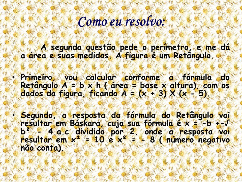 Como eu resolvo: A segunda questão pede o perímetro, e me dá a área e suas medidas. A figura é um Retângulo. Primeiro, vou calcular conforme a fórmula