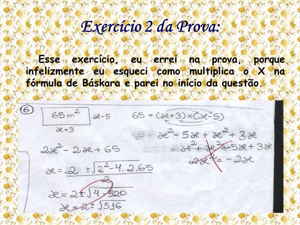 Exercício 2 da Prova: Esse exercício, eu errei na prova, porque infelizmente eu esqueci como multiplica o X na fórmula de Báskara e parei no início da