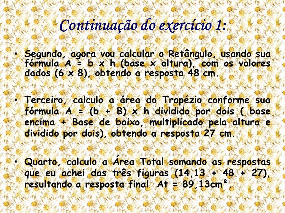 Continuação do exercício 1: Segundo, agora vou calcular o Retângulo, usando sua fórmula A = b x h (base x altura), com os valores dados (6 x 8), obten