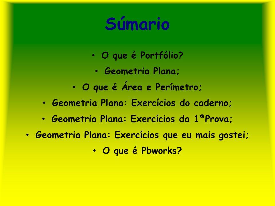 Súmario O que é Portfólio? Geometria Plana; O que é Área e Perímetro; Geometria Plana: Exercícios do caderno; Geometria Plana: Exercícios da 1ªProva;