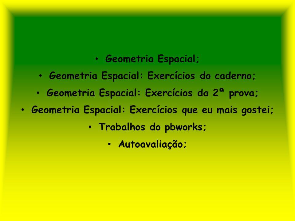 Geometria Espacial; Geometria Espacial: Exercícios do caderno; Geometria Espacial: Exercícios da 2ª prova; Geometria Espacial: Exercícios que eu mais