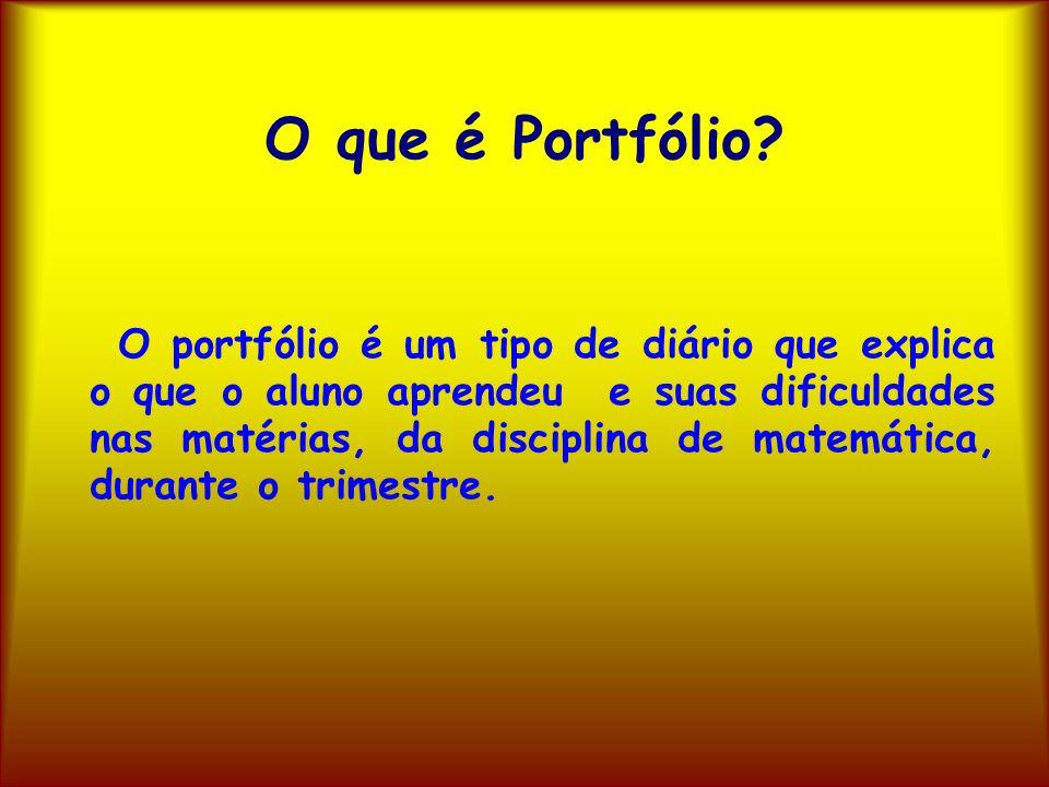 O que é Portfólio? O portfólio é um tipo de diário que explica o que o aluno aprendeu e suas dificuldades nas matérias, da disciplina de matemática, d