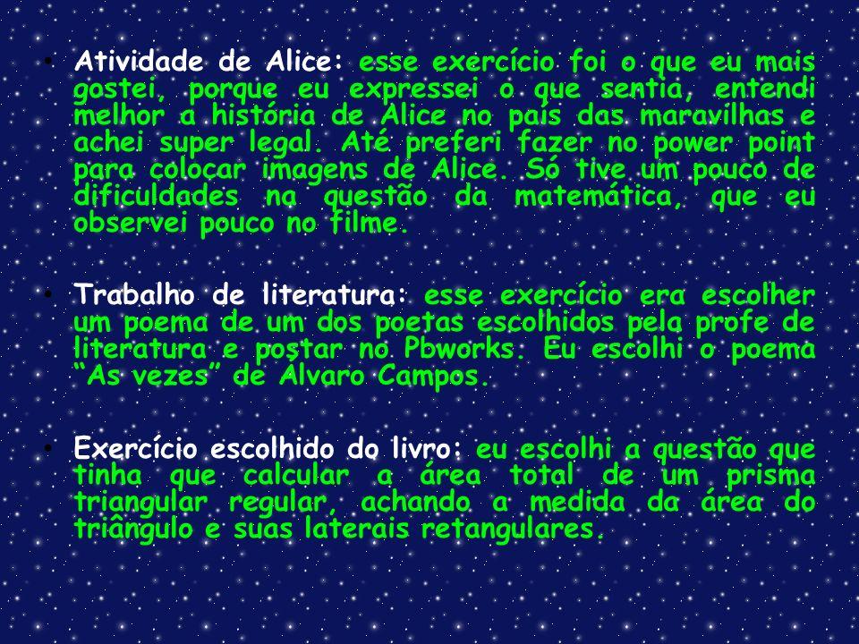 Atividade de Alice: esse exercício foi o que eu mais gostei, porque eu expressei o que sentia, entendi melhor a história de Alice no país das maravilh