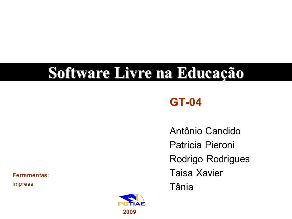 GT-04 Antônio Candido Patricia Pieroni Rodrigo Rodrigues Taisa Xavier Tânia Ferramentas: Impress Software Livre na Educação 2009