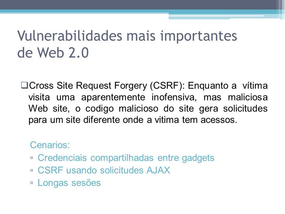 Cross Site Request Forgery (CSRF): Enquanto a vítima visita uma aparentemente inofensiva, mas maliciosa Web site, o codigo malicioso do site gera soli