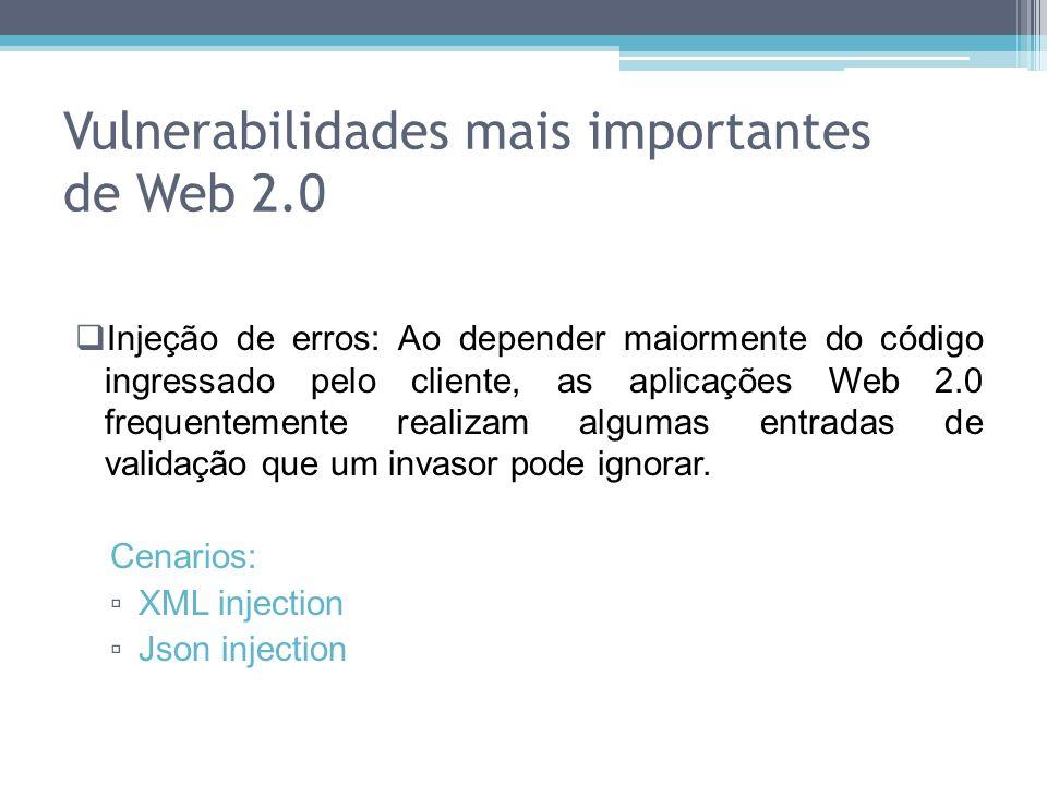 Injeção de erros: Ao depender maiormente do código ingressado pelo cliente, as aplicações Web 2.0 frequentemente realizam algumas entradas de validaçã