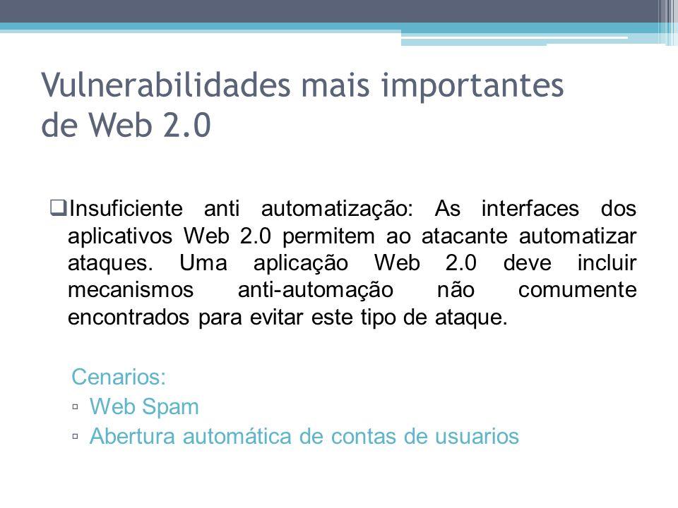 Insuficiente anti automatização: As interfaces dos aplicativos Web 2.0 permitem ao atacante automatizar ataques. Uma aplicação Web 2.0 deve incluir me