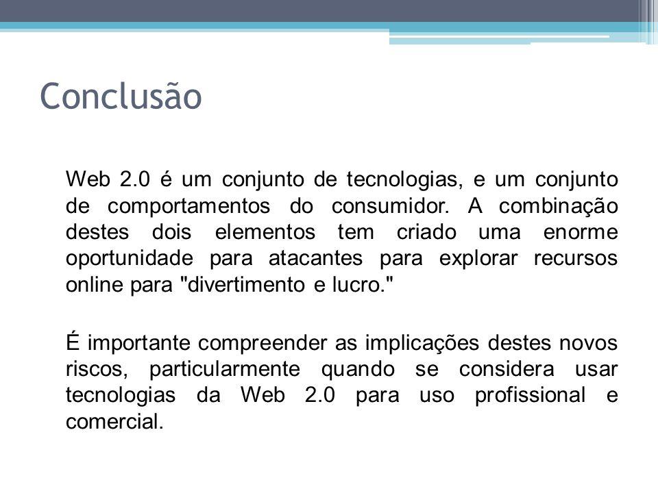 Conclusão Web 2.0 é um conjunto de tecnologias, e um conjunto de comportamentos do consumidor. A combinação destes dois elementos tem criado uma enorm