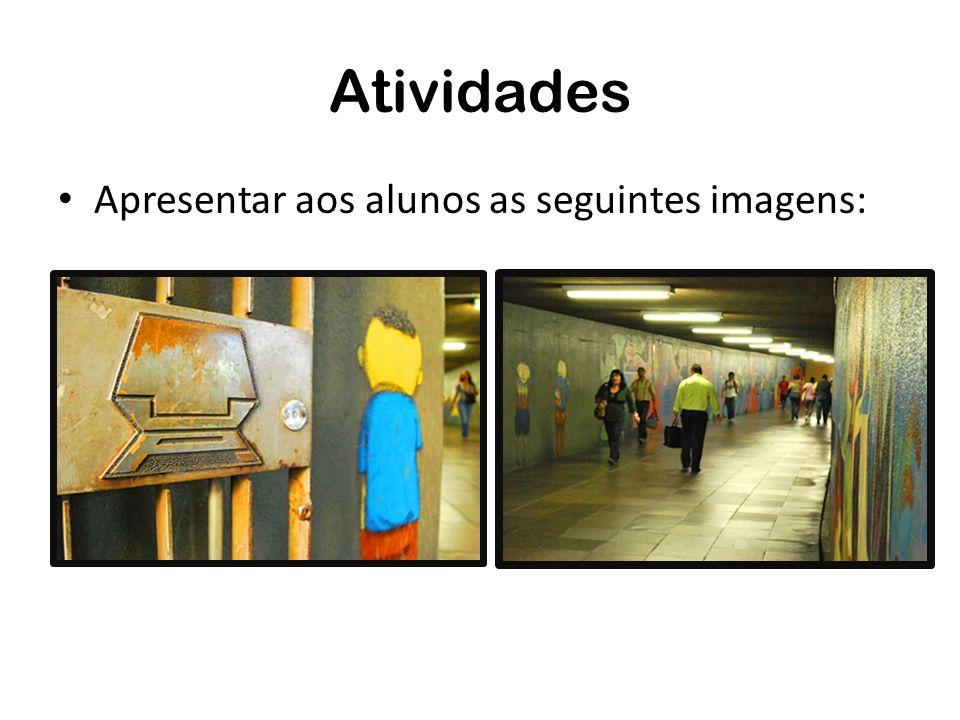 Atividades Apresentar aos alunos as seguintes imagens: