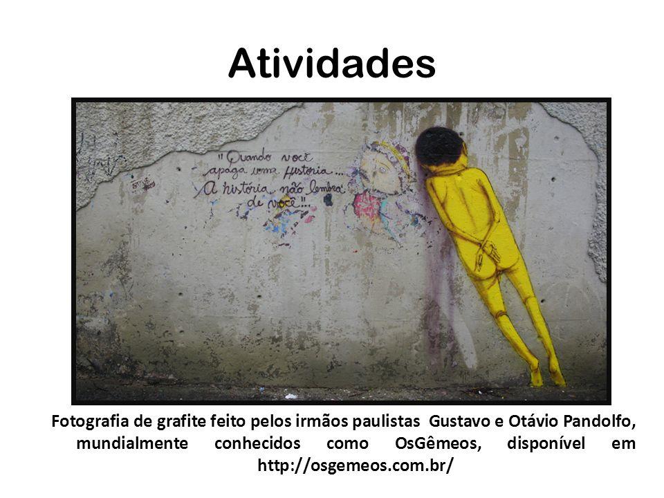 Atividades Fotografia de grafite feito pelos irmãos paulistas Gustavo e Otávio Pandolfo, mundialmente conhecidos como OsGêmeos, disponível em http://o