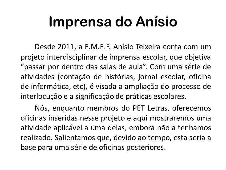 Imprensa do Anísio Desde 2011, a E.M.E.F. Anísio Teixeira conta com um projeto interdisciplinar de imprensa escolar, que objetiva passar por dentro da