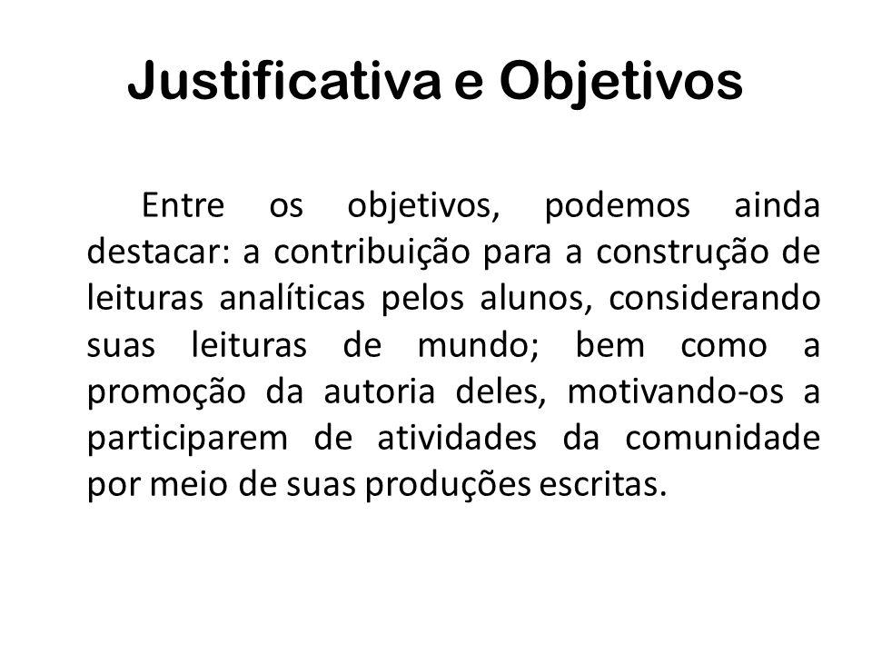 Justificativa e Objetivos Entre os objetivos, podemos ainda destacar: a contribuição para a construção de leituras analíticas pelos alunos, consideran