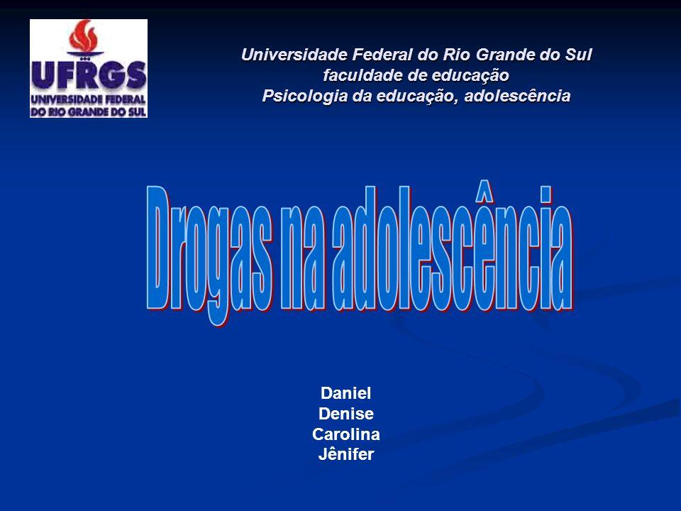 Daniel Denise Carolina Jênifer Universidade Federal do Rio Grande do Sul faculdade de educação Psicologia da educação, adolescência