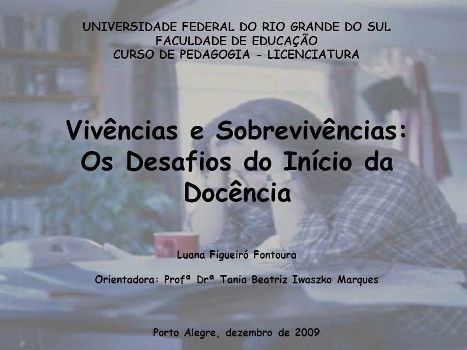 UNIVERSIDADE FEDERAL DO RIO GRANDE DO SUL FACULDADE DE EDUCAÇÃO CURSO DE PEDAGOGIA - LICENCIATURA Vivências e Sobrevivências: Os Desafios do Início da