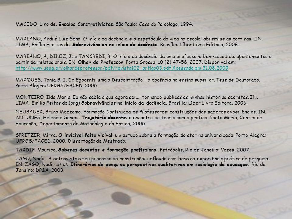 MACEDO, Lino de. Ensaios Construtivistas. São Paulo: Casa do Psicólogo, 1994. MARIANO, André Luiz Sena. O início da docência e o espetáculo da vida na