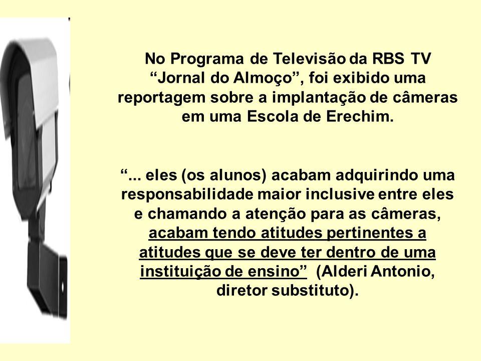 No Programa de Televisão da RBS TV Jornal do Almoço, foi exibido uma reportagem sobre a implantação de câmeras em uma Escola de Erechim.... eles (os a