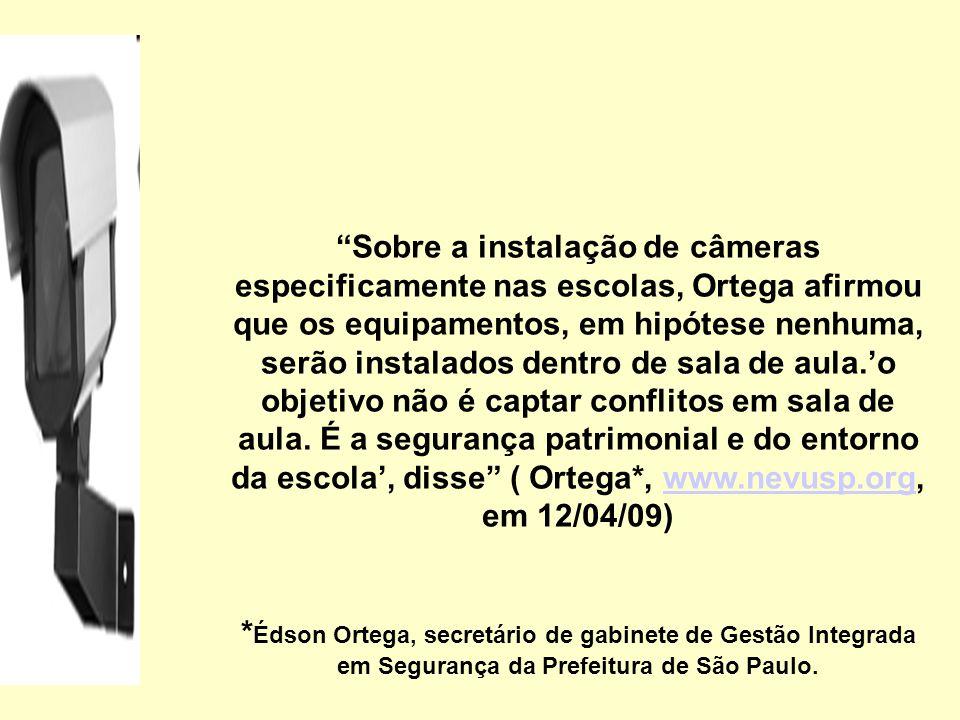 Sobre a instalação de câmeras especificamente nas escolas, Ortega afirmou que os equipamentos, em hipótese nenhuma, serão instalados dentro de sala de aula.o objetivo não é captar conflitos em sala de aula.