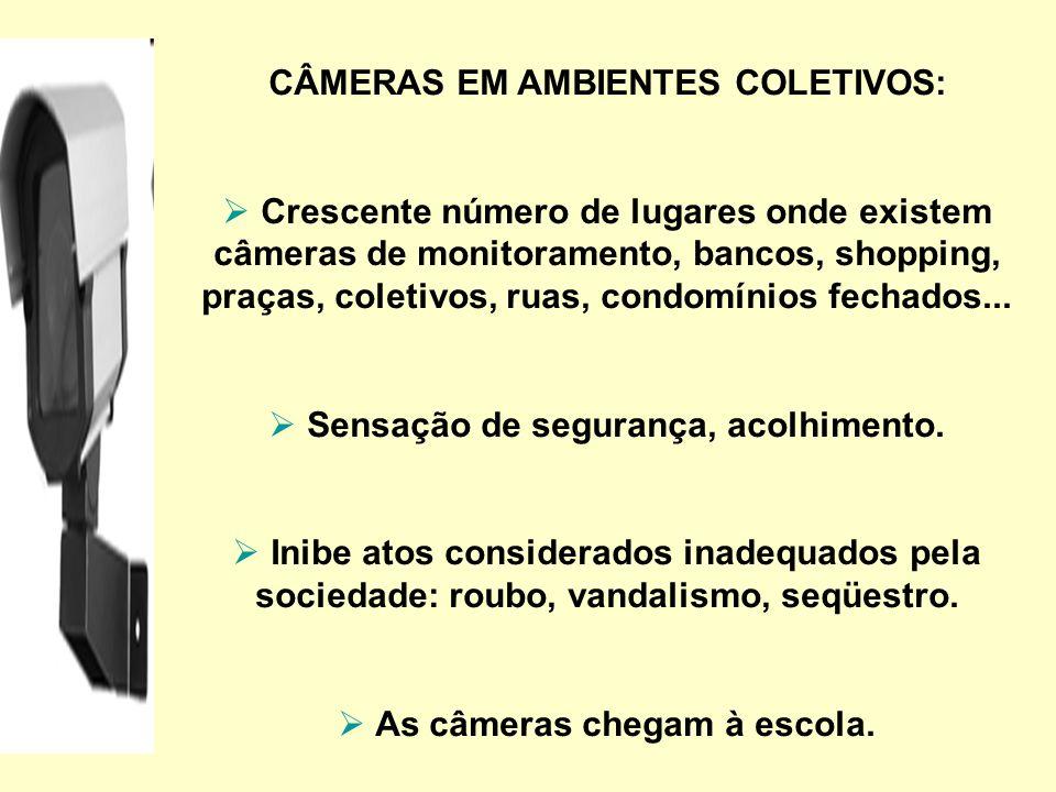 CÂMERAS EM AMBIENTES COLETIVOS: Crescente número de lugares onde existem câmeras de monitoramento, bancos, shopping, praças, coletivos, ruas, condomínios fechados...