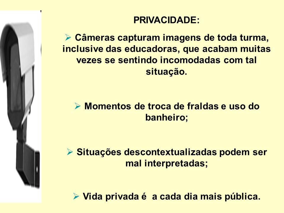 PRIVACIDADE: Câmeras capturam imagens de toda turma, inclusive das educadoras, que acabam muitas vezes se sentindo incomodadas com tal situação. Momen