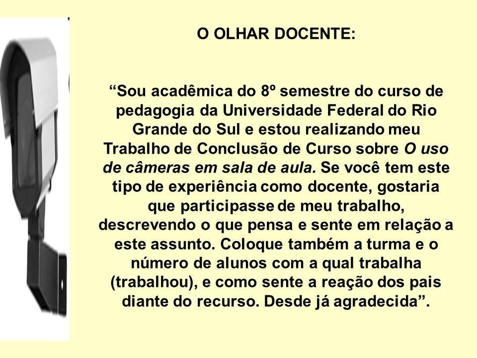 O OLHAR DOCENTE: Sou acadêmica do 8º semestre do curso de pedagogia da Universidade Federal do Rio Grande do Sul e estou realizando meu Trabalho de Co