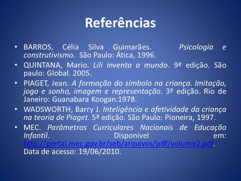 Referências BARROS, Célia Silva Guimarães.Psicologia e construtivismo.