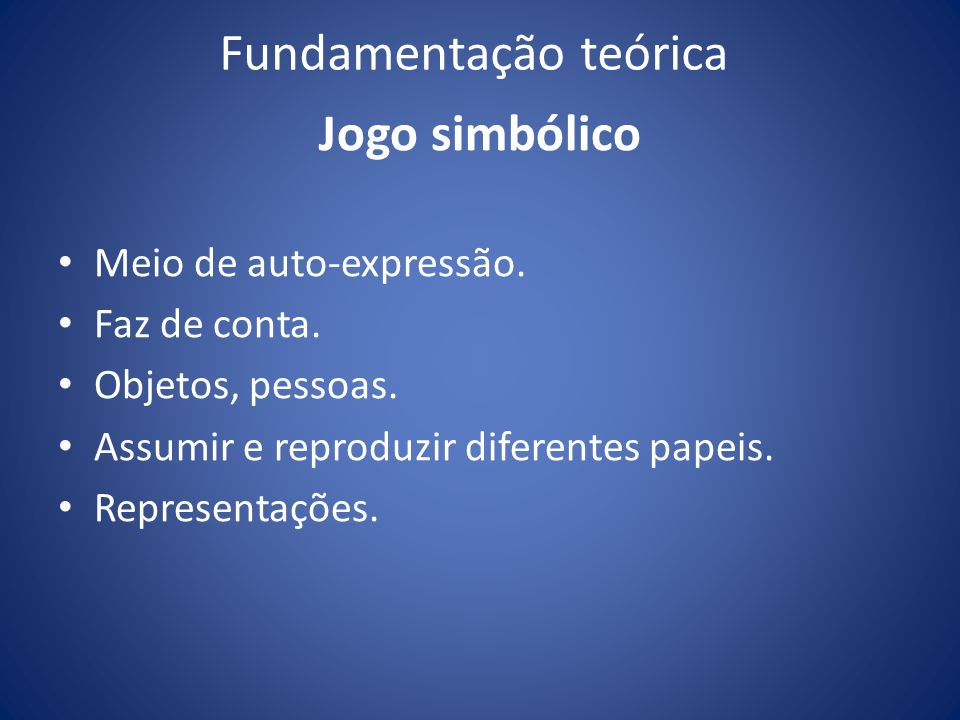 Fundamentação teórica Jogo simbólico Meio de auto-expressão.