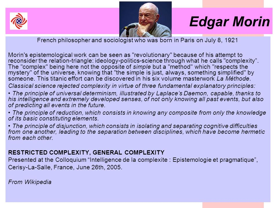 Edgar Morin French philosopher and sociologist who was born in Paris on July 8, 1921 Morin's epistemological work can be seen as
