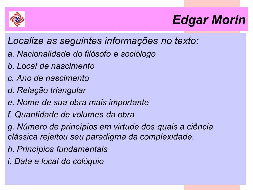 Edgar Morin Localize as seguintes informações no texto: a. Nacionalidade do filósofo e sociólogo b. Local de nascimento c. Ano de nascimento d. Relaçã
