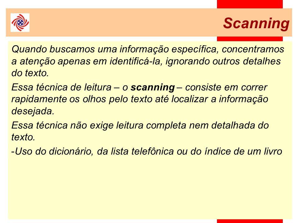 Scanning Quando buscamos uma informação específica, concentramos a atenção apenas em identificá-la, ignorando outros detalhes do texto. Essa técnica d
