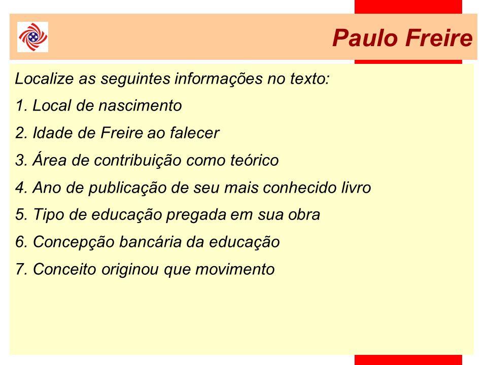 Paulo Freire Localize as seguintes informações no texto: 1. Local de nascimento 2. Idade de Freire ao falecer 3. Área de contribuição como teórico 4.