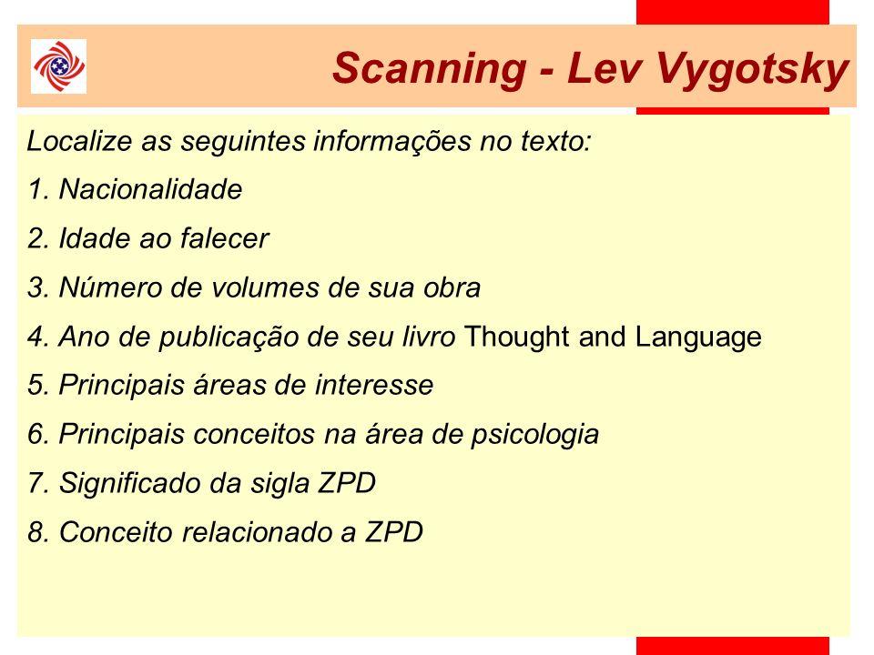 Scanning - Lev Vygotsky Localize as seguintes informações no texto: 1. Nacionalidade 2. Idade ao falecer 3. Número de volumes de sua obra 4. Ano de pu