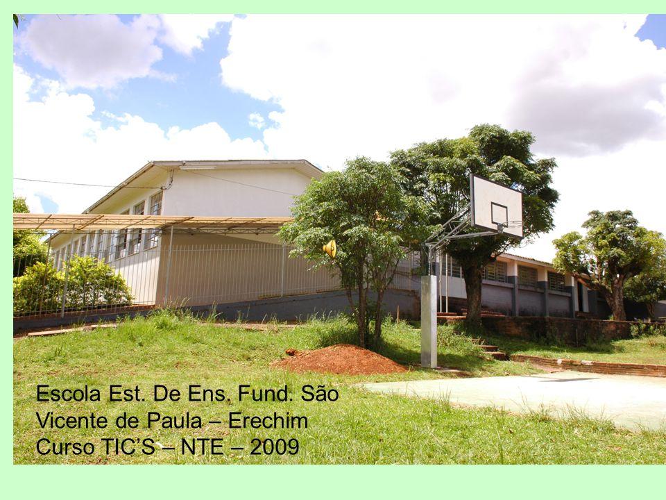 Escola Est. De Ens. Fund. São Vicente de Paula – Erechim Curso TICS – NTE – 2009