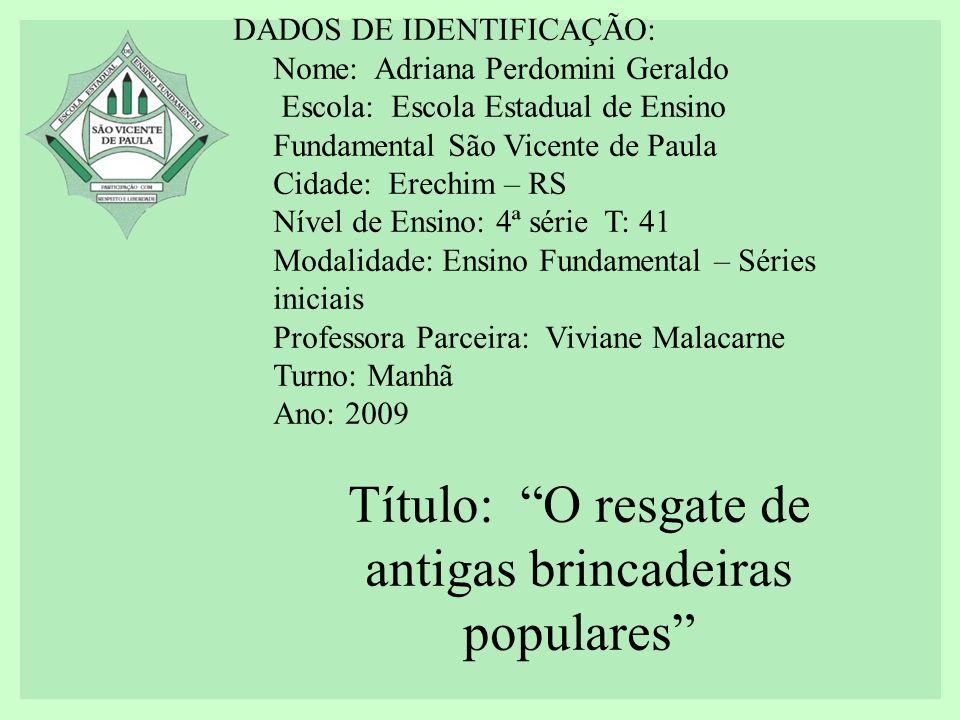DADOS DE IDENTIFICAÇÃO: Nome: Adriana Perdomini Geraldo Escola: Escola Estadual de Ensino Fundamental São Vicente de Paula Cidade: Erechim – RS Nível
