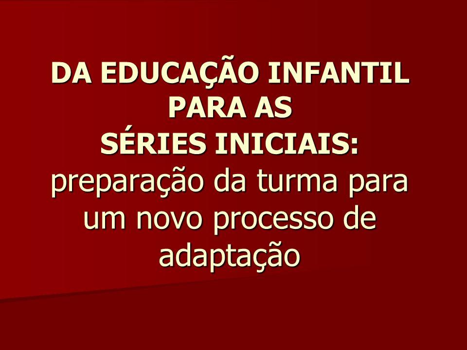 DA EDUCAÇÃO INFANTIL PARA AS SÉRIES INICIAIS: preparação da turma para um novo processo de adaptação