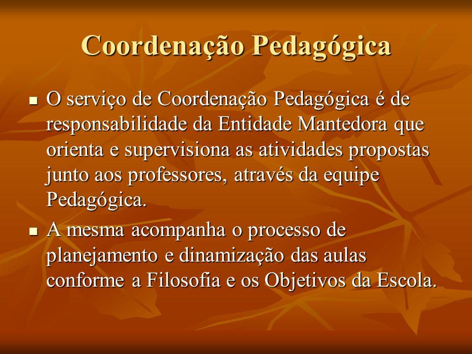 Coordenação Pedagógica O serviço de Coordenação Pedagógica é de responsabilidade da Entidade Mantedora que orienta e supervisiona as atividades propos