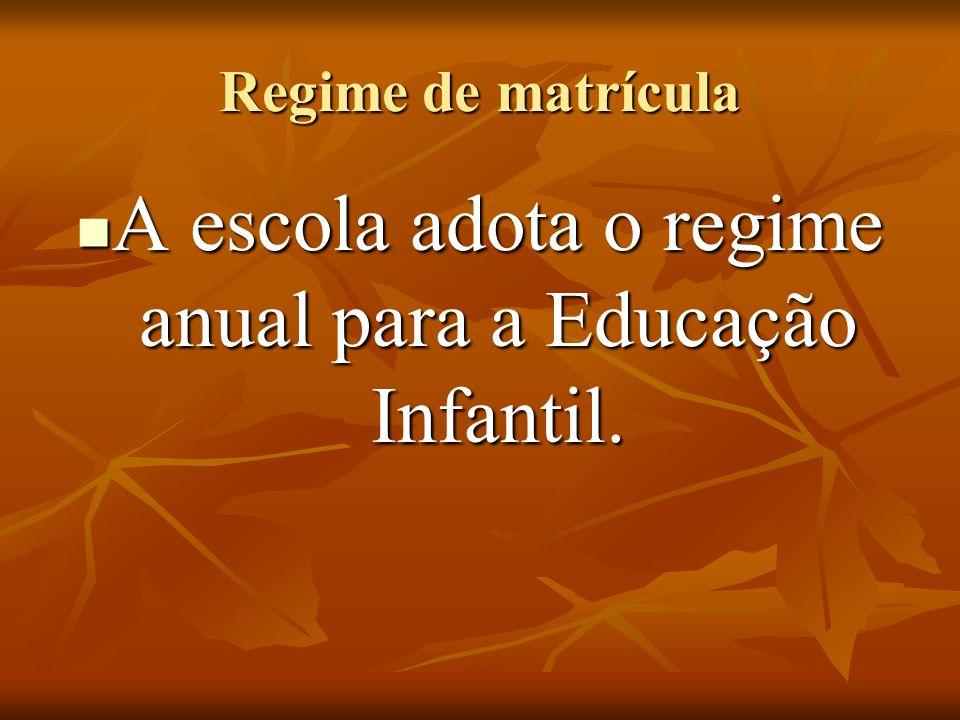 Regime de matrícula A escola adota o regime anual para a Educação Infantil. A escola adota o regime anual para a Educação Infantil.
