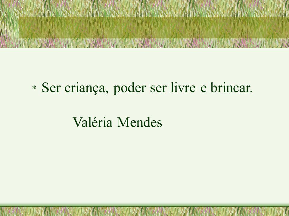 * Ser criança, poder ser livre e brincar. Valéria Mendes