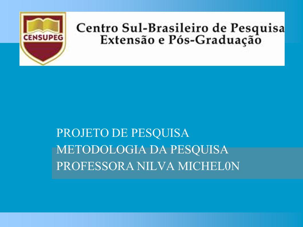PROJETO DE PESQUISA METODOLOGIA DA PESQUISA PROFESSORA NILVA MICHEL0N
