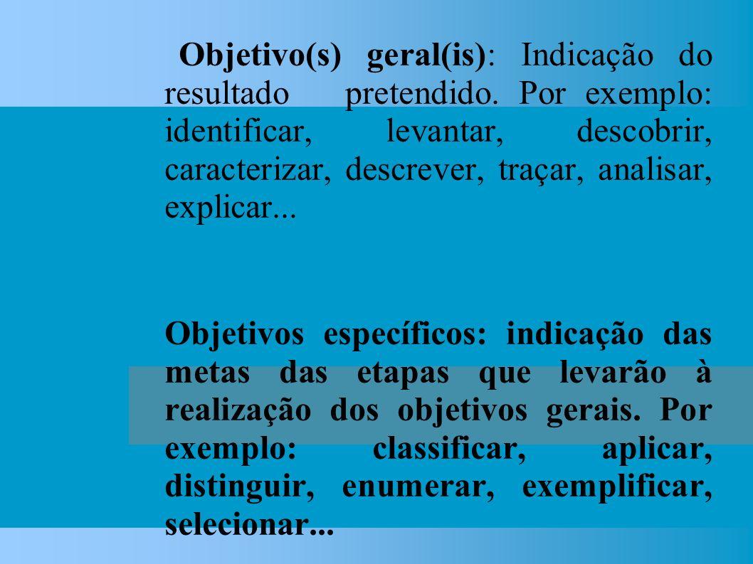 Objetivo(s) geral(is): Indicação do resultado pretendido.
