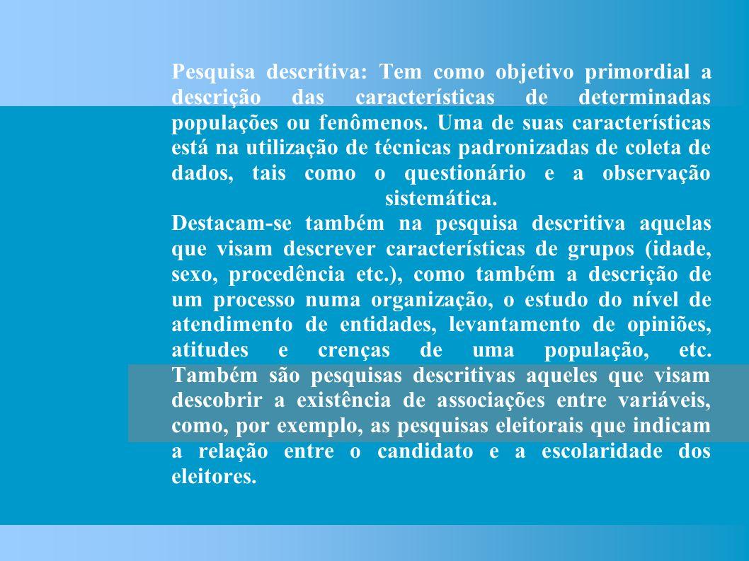 Pesquisa descritiva: Tem como objetivo primordial a descrição das características de determinadas populações ou fenômenos.
