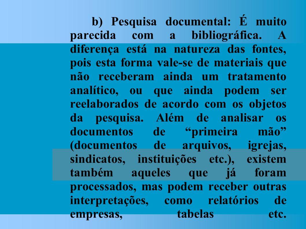 b) Pesquisa documental: É muito parecida com a bibliográfica.
