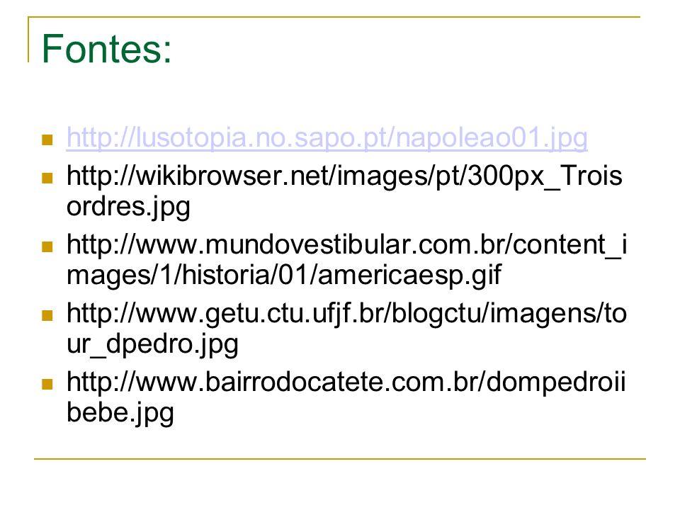 Fontes: http://lusotopia.no.sapo.pt/napoleao01.jpg http://wikibrowser.net/images/pt/300px_Trois ordres.jpg http://www.mundovestibular.com.br/content_i