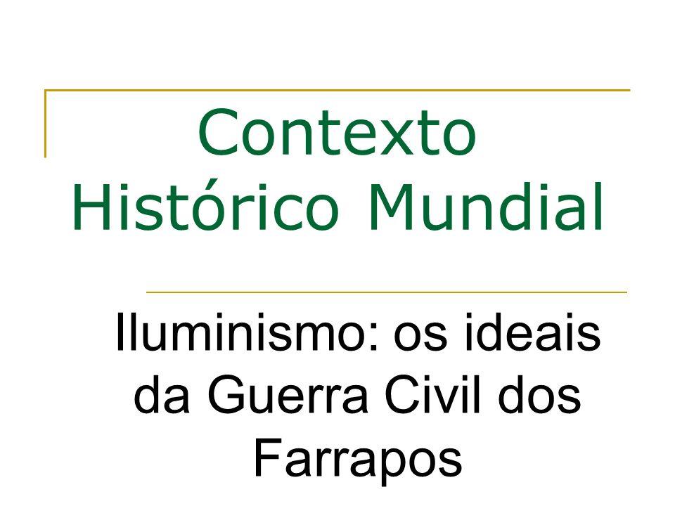 Contexto Histórico Mundial Iluminismo: os ideais da Guerra Civil dos Farrapos