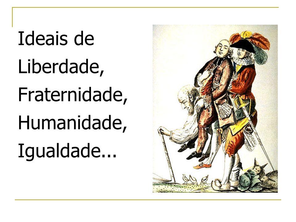 Ideais de Liberdade, Fraternidade, Humanidade, Igualdade...