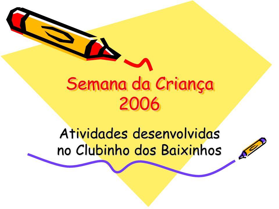 Semana da Criança 2006 Semana da Criança 2006 Atividades desenvolvidas no Clubinho dos Baixinhos